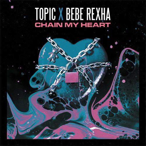 Topic x Bebe Rexha - Chain my heart
